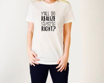 you realize I'm going to snap one day shirt.  Funny shirt, Mom shirt, casual Friday shirt.