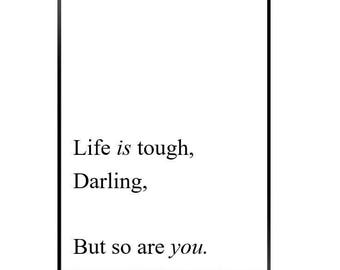 Life is tough darling, but so are you
