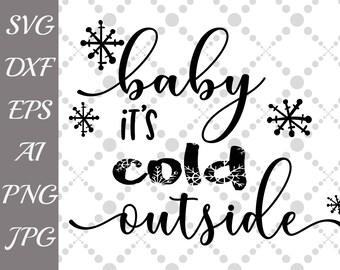 "Baby its cold outside Svg: ""WINTER SVG"" Christmas cut file,Christmas svg,Christmas svg quotes,T Shirt Svg,Cricut Svg cutting,holiday svg"