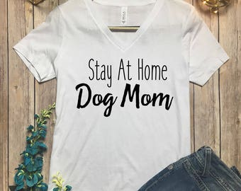 Stay At Home Dog Mom Shirt - Dog Mom Shirt - Dog Lover Tee Shirt - Proud Dog Mama Shirt - #Dog Mom Tee - Dog Mom TShirt - Dog Mama Top -