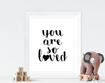 You are so loved nursery print, monochrome nursery print, nursery print, nursery wall art, digital print, wall art, wall print,nursery decor