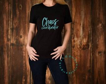 Chaos Coordinator Shirt / Mom Shirt / Funny Mom Shirt / Women's Shirt / Mother's Day Gift / Teacher Shirt / Teacher Appreciation Gift