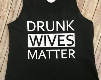 Drunk Wives Matter Tank