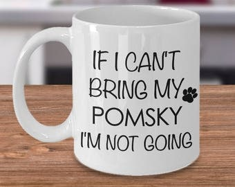 Pomsky Gifts - Pomsky Mug - If I Can't Bring My Pomsky I'm Not Going Funny Coffee Mug Ceramic Tea Cup Gift