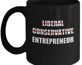Not A Liberal Or Conservative Entrepreneur Canada Ceramic Coffee Tea Mug Cup Black