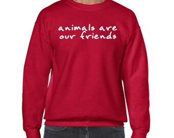 "UNISEX ""Animals are our Friends"" Crewneck Sweater - Vegan, Vegetarian, Vegan Shirt, Animal Rights"