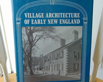Village Architecture of Early New England , 1987 , Editor Lisa C Mullins , Architectural Treasures of Early America , OOP