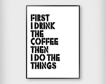 First I Drink The Coffee Print | Kitchen | Black and White | Typography - Caffeine - Poster