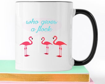 Flamingo Mug, Who Gives A Flock, Funny Coffee Mug, Mug for best friend, Best Friend Pink Flamingo Gift, Coworker Gift