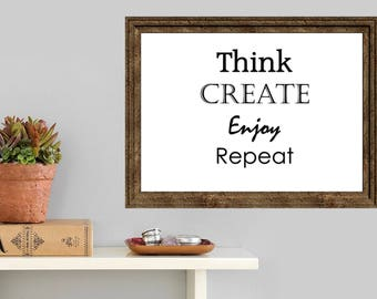 Think, Create, Enjoy, Repeat. Instant download printable Quote quotes creative inventive crafting Custom pdf jpg