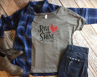 Rise and Shine Mother Cluckers Ladies Slouchy Tee
