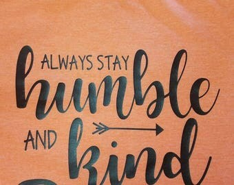 Always stay humble and kind/inspirational t-shirts