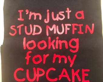 Im just a stud muffin looking for my cupcake