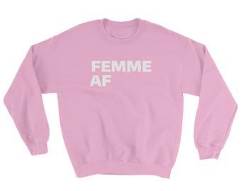 Femme AF Sweatshirt LGBTQ+ Apparel