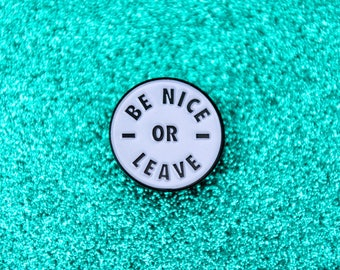 Be Nice Or Leave Soft Enamel Pin