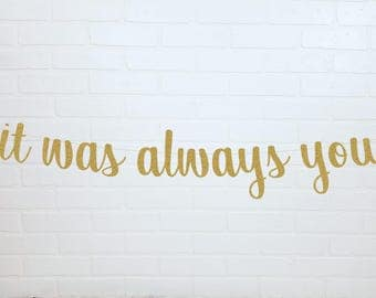 Wedding Ceremony Banner | It Was Always You Sign | Gold Wedding Ceremony Banner | It was Always You | Gold Wedding Banner | Wedding Sign