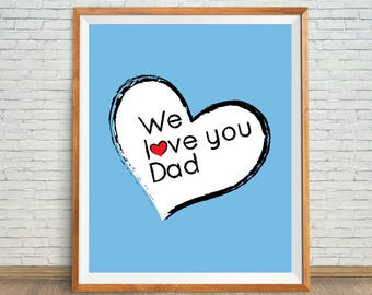 We Love You Dad, Father Day Poster, Dad Art Print, Father Wall Poster, Love You Dad Quote, Father Day Printable, Fathers Day Gift, Dad Gift