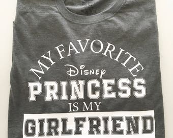 My Favorite Disney Princess is My Girlfriend Tee / Customized options available / Wife / Fiance / Couple Shirts / Daughter / Gift / Matching
