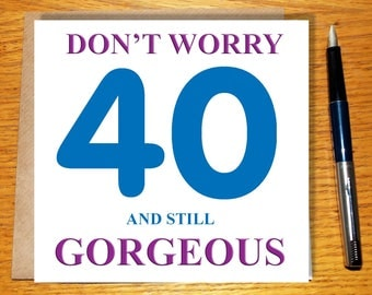 40th Birthday Card, Humour, 40th, 40 And Gorgeous, Card For Her, Card For Him, Funny Card