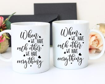 When We Have Each Other We Have Everything Mug Set, Gift for Couple, Newlywed Gift, Just Married Mugs, Husband and Wife Gift, His and Hers