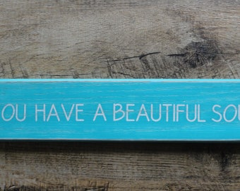 """Sign: """"You have a beautiful soul"""" painted wood."""