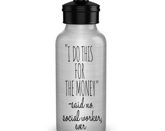 I do this for the money said no Social Worker water bottles gifts idea