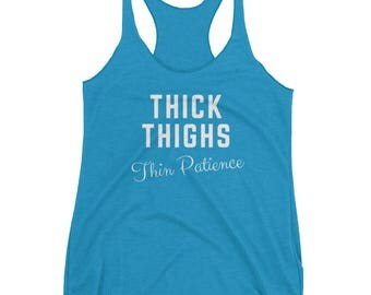 Thick Thighs Thin Patience - Funny Women's Racerback Tank