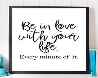 Be In Love With Your Life Print, Printable Quote, Black and White Print, Digital Print, Motivational Art, Inspirational Art, Dorm art, Print