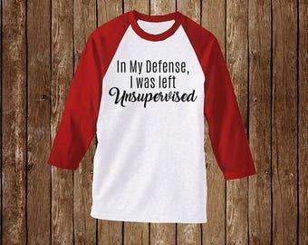 In my defense, I was left unsupervised. Raglan T-Shirt/Sassy Shirts/Sassy Tee/Snarky Shirt/Snarky Tee/Sarcastic Shirt/Sarcastic Tee