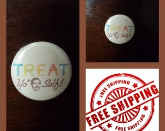 "1"" Parks and Recreation ""Treat Yo' Self"" Button Pin  or Magnet, FREE SHIPPING & Coupon Codes"