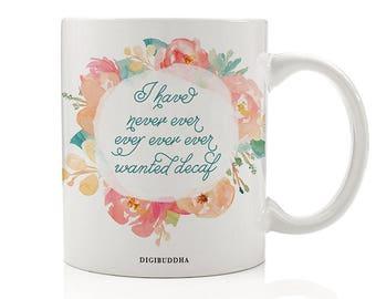 I Have Never Ever Ever Ever Ever Wanted Decaf Mug, Coffee Lover Mug, Unique Foodie Gift, Coffee Fanatic Gift, Coffee Addict Mug, Mug for Her