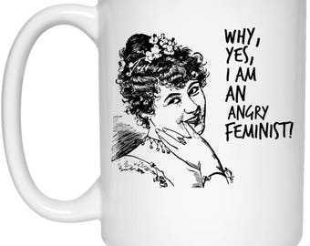Why, Yes, I Am An Angry Feminist Gift Mug | Ceramic Coffee Cup for Feminists | Empowered Women | Women's Rights Gift