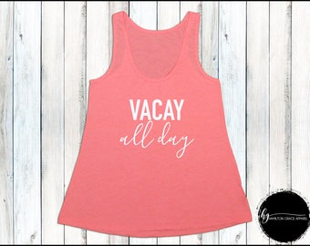 Vacay All Day Vacay Tank Vacation Shirt Vacation Tank Women Vacation Shirt Summer Tank Beach Tank Top Vacation Shirt Beach Shirt Women's Top