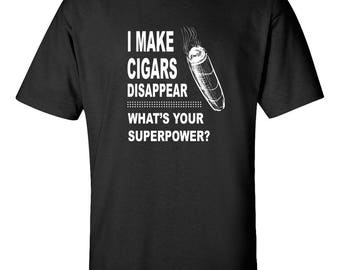 I Make CIGAR Disappear What's Your Superpower  T-shirt *FREE SHIPPING*