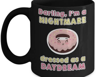 Darling I'm A Nightmare Dressed As A Daydream Home Office Coffee Mug Cup Black (11 & 15 ounces)