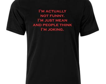 I'm Actually Not Funny T-Shirt - available in many sizes and colors