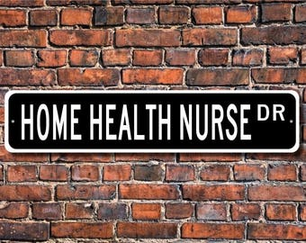 Home Health Nurse, Home Health Nurse Gift, Home Health Nurse sign, Nurse, Health care worker, Custom Street Sign, Quality Metal Sign