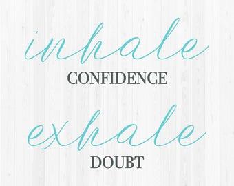 Inhale Confidence Exhale Doubt - SVG Cut File