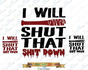 I will shut that shit down svg walking dead svg Negan svg negan lucille bat dxf png pdf cut file silhouette cricut the walking dead negan