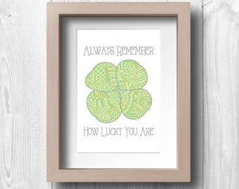 """Lucky Clover - """"Always Remember How Lucky You Are"""" - Printable Wall Art"""