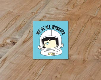 Were All Wonders diecut sticker Wonder Movie Choose Kind RJ Palacio anti bullying school education student graduation gift teacher gift
