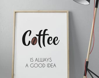 Coffee is always a good idea • Printable Wall Art • Poster High Quality •