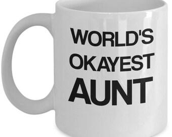 World's Okayest Aunt, Best aunt ever, aunt mug, aunt gift, new aunt, gift for aunt, aunt mugs, funny aunt mug, aunt coffee mug