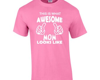 T-Shirt Awesome Mom Looks Like Funny Mothers Day Custom Shirt & Ink Color