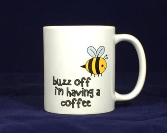 Funny motivational mugsBuzz off I'm having a coffee
