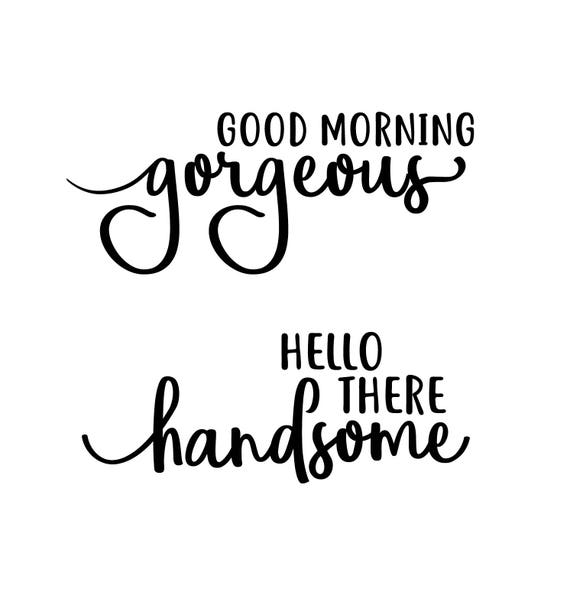 Good Morning Gorgeous Hello There Handsome Svg Bundle