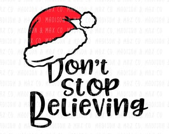 Don't Stop Believing, Christmas, SVG, PNG, dxf, jpg, jpeg, Silhouette Files, Cricut Files, svg files, dxf files, png files, jpg files