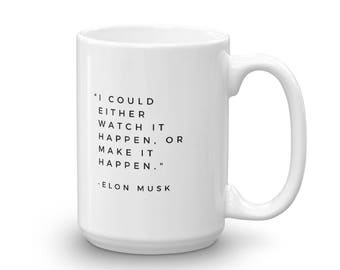 I Could Either Watch It Happen, Or Make It Happen Elon Musk Motivational Quote Mug made in the USA