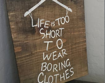8x10 - Life is Too Short, boutique sign, wooden sign, too short to wear boring clothes