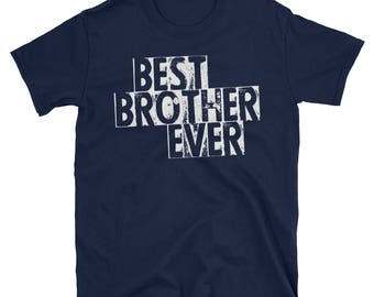 Best Brother Ever T-Shirt - Brother XMAS Gift - Brother Shirt - Little Brother Shirt - Big Brother - Big Brother Shirt - Big Brother Gift
